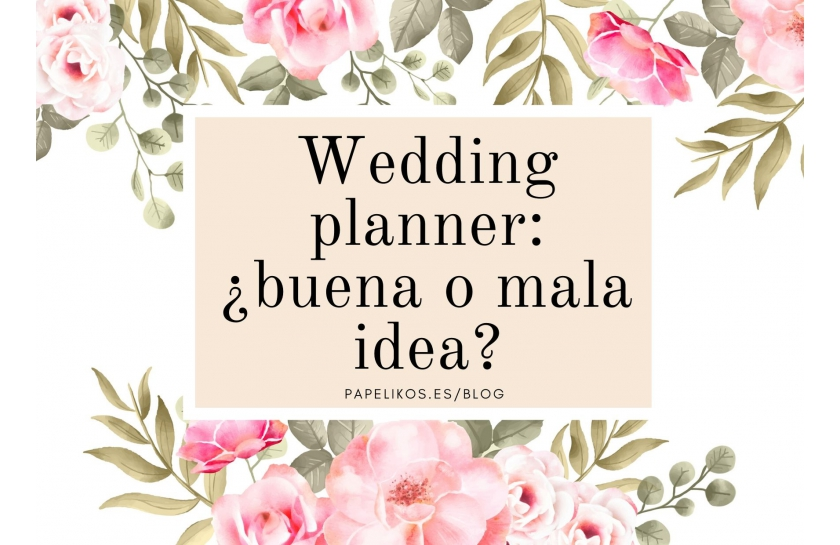 Wedding planner: ¿es una buena idea?